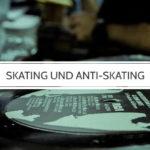 Was ist Skating und Anti-Skating beim Plattenspieler?