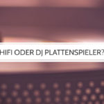 DJ Plattenspieler vs. Hifi Plattenspieler, was ist besser?