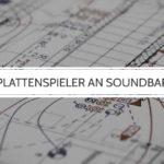 Plattenspieler an Soundbar anschließen: So klappt's bestimmt